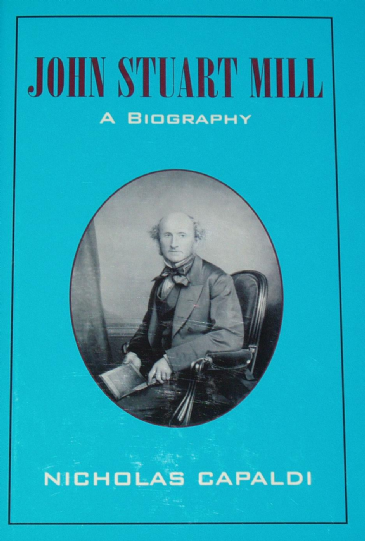John Stuart Mill, A Biography, by Nicholas Capaldi